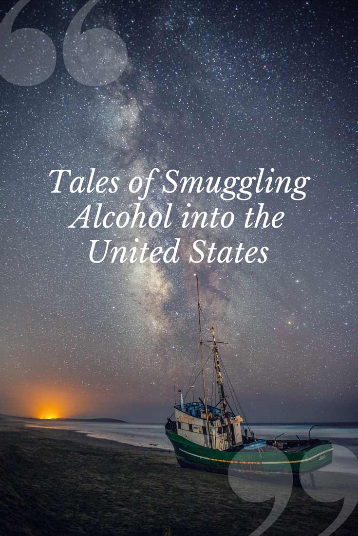 Tales of Smuggling Alcohol into the United States